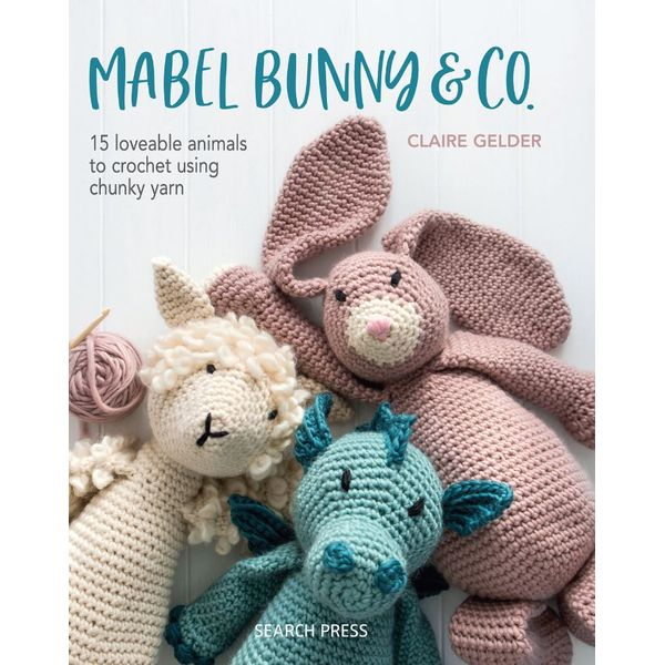 Mabel Bunny & Co: 15 Loveable Animal to Crochet Using Chungy